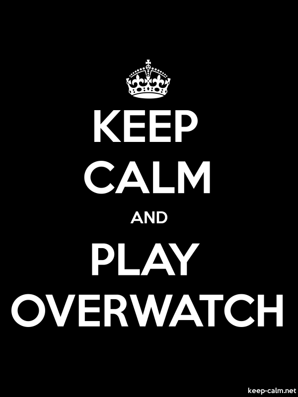 KEEP CALM AND PLAY OVERWATCH - white/black - Default (600x800)