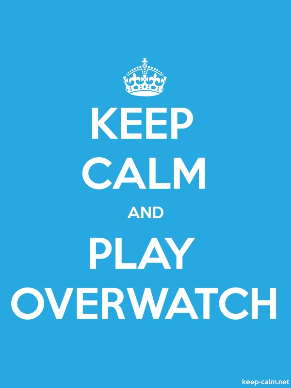 KEEP CALM AND PLAY OVERWATCH - white/blue - Default (600x800)