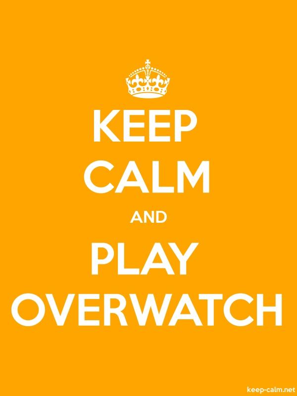 KEEP CALM AND PLAY OVERWATCH - white/orange - Default (600x800)