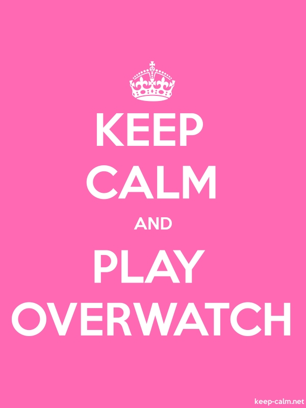 KEEP CALM AND PLAY OVERWATCH - white/pink - Default (600x800)