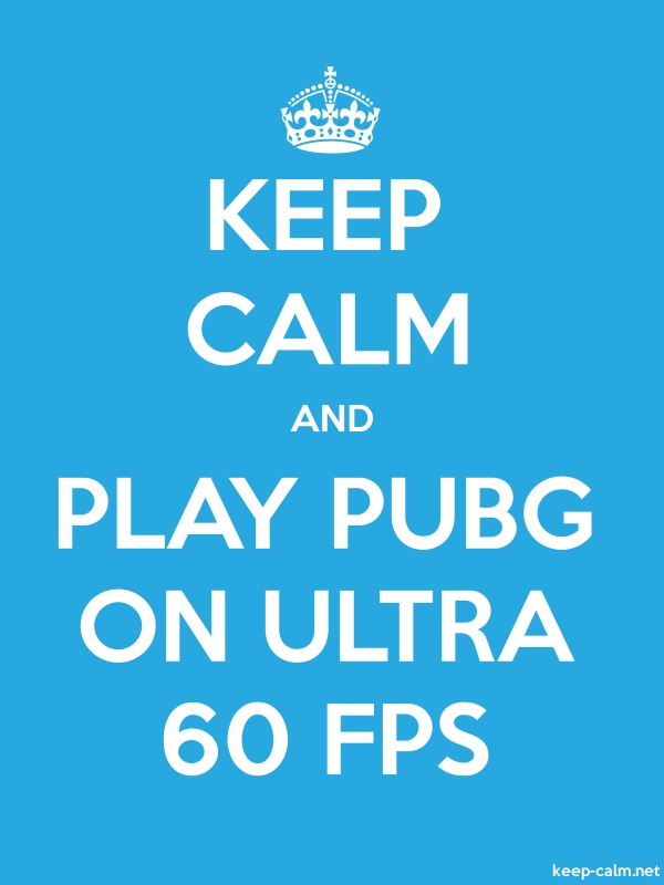 KEEP CALM AND PLAY PUBG ON ULTRA 60 FPS - white/blue - Default (600x800)