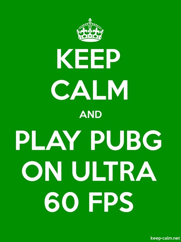 KEEP CALM AND PLAY PUBG ON ULTRA 60 FPS - white/green - Default (600x800)