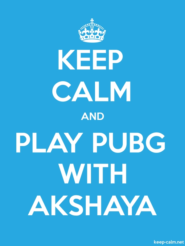 KEEP CALM AND PLAY PUBG WITH AKSHAYA - white/blue - Default (600x800)
