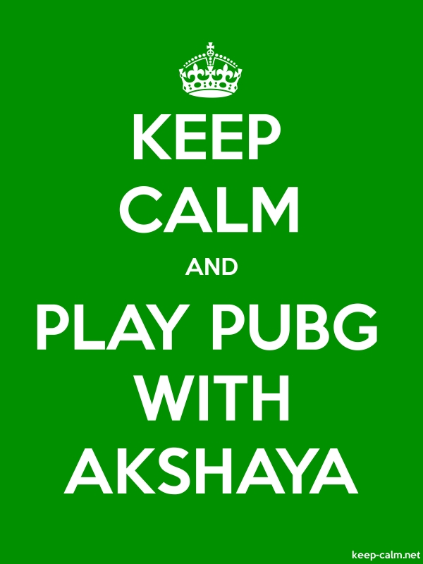 KEEP CALM AND PLAY PUBG WITH AKSHAYA - white/green - Default (600x800)