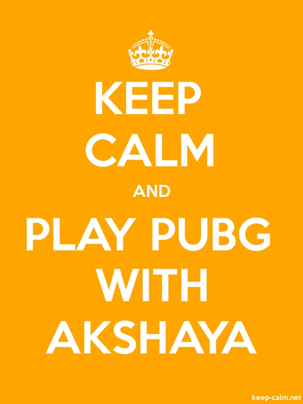 KEEP CALM AND PLAY PUBG WITH AKSHAYA - white/orange - Default (600x800)