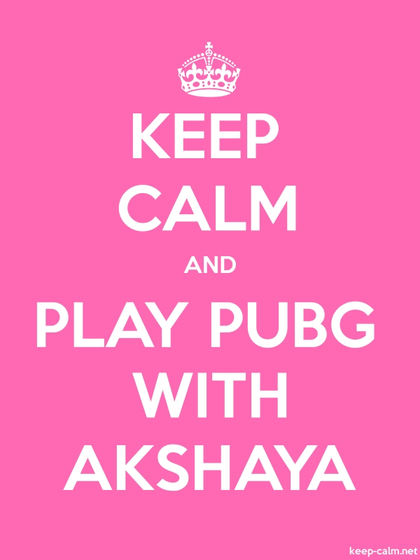 KEEP CALM AND PLAY PUBG WITH AKSHAYA - white/pink - Default (600x800)