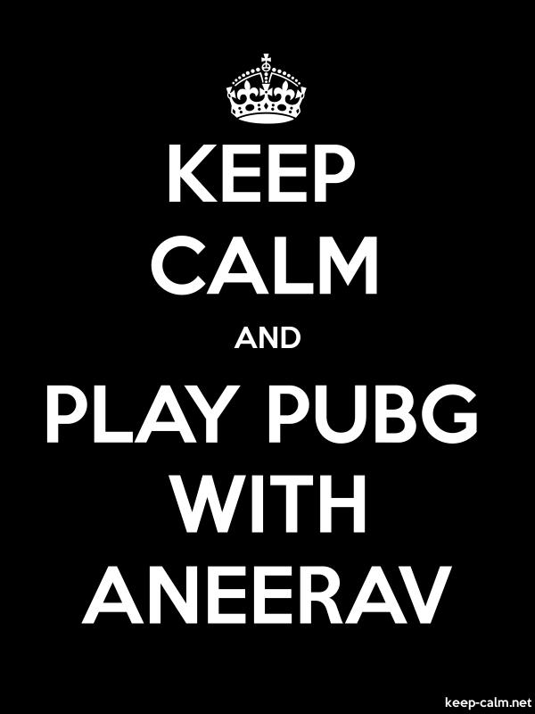 KEEP CALM AND PLAY PUBG WITH ANEERAV - white/black - Default (600x800)