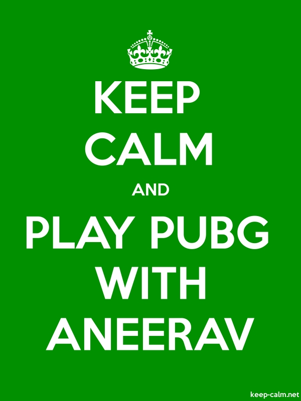 KEEP CALM AND PLAY PUBG WITH ANEERAV - white/green - Default (600x800)
