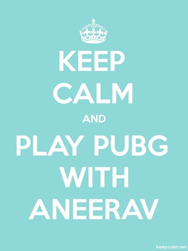 KEEP CALM AND PLAY PUBG WITH ANEERAV - white/lightblue - Default (600x800)