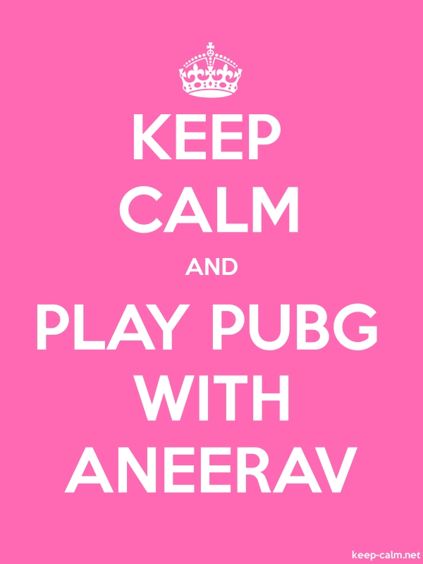 KEEP CALM AND PLAY PUBG WITH ANEERAV - white/pink - Default (600x800)