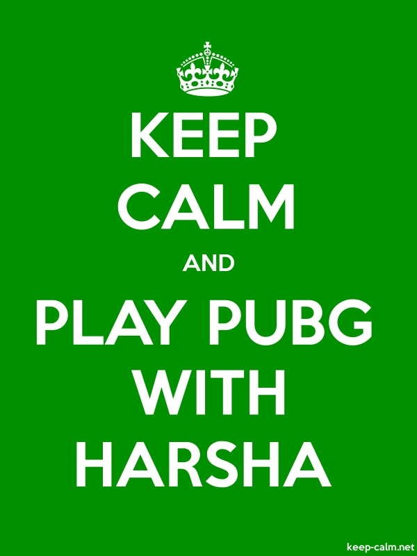 KEEP CALM AND PLAY PUBG WITH HARSHA - white/green - Default (600x800)