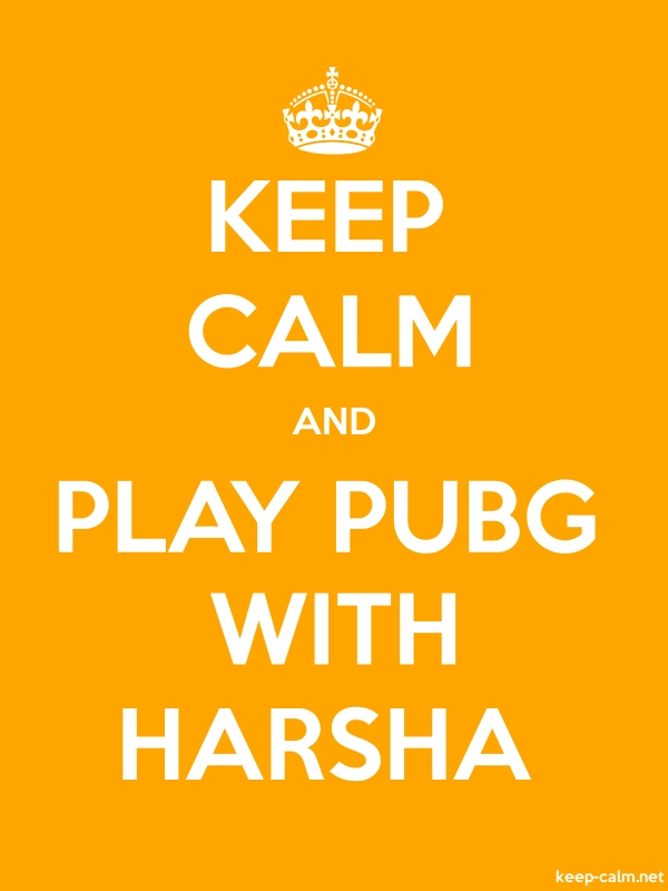 KEEP CALM AND PLAY PUBG WITH HARSHA - white/orange - Default (600x800)