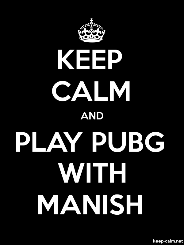 KEEP CALM AND PLAY PUBG WITH MANISH - white/black - Default (600x800)