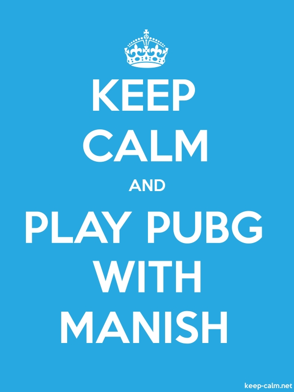 KEEP CALM AND PLAY PUBG WITH MANISH - white/blue - Default (600x800)