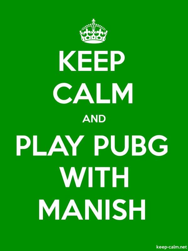 KEEP CALM AND PLAY PUBG WITH MANISH - white/green - Default (600x800)