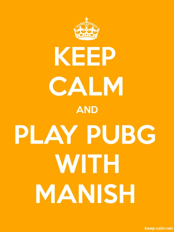 KEEP CALM AND PLAY PUBG WITH MANISH - white/orange - Default (600x800)