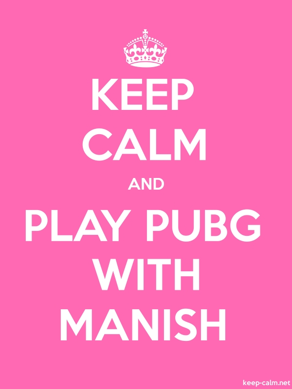 KEEP CALM AND PLAY PUBG WITH MANISH - white/pink - Default (600x800)