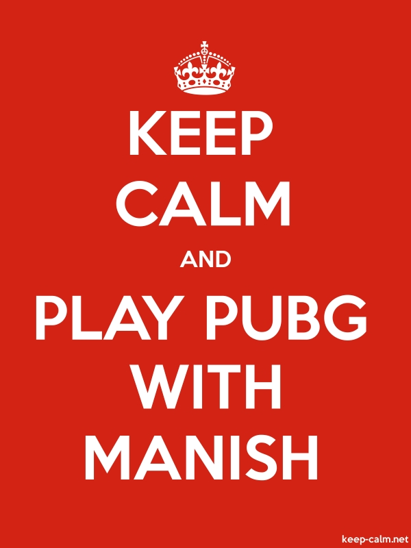 KEEP CALM AND PLAY PUBG WITH MANISH - white/red - Default (600x800)
