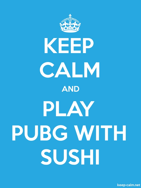 KEEP CALM AND PLAY PUBG WITH SUSHI - white/blue - Default (600x800)