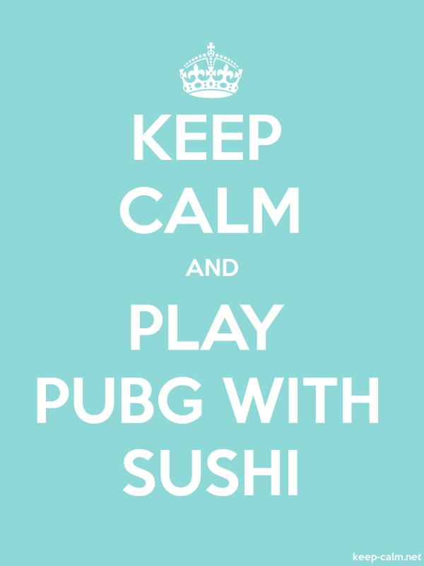 KEEP CALM AND PLAY PUBG WITH SUSHI - white/lightblue - Default (600x800)