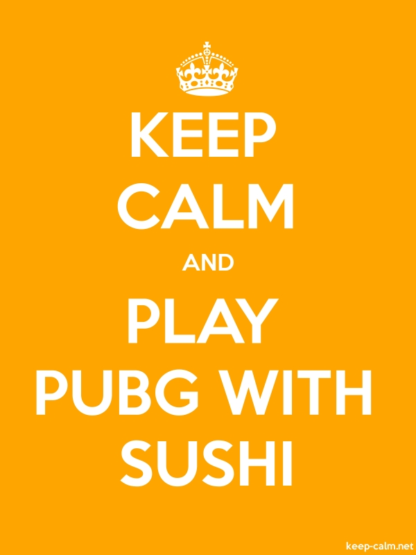 KEEP CALM AND PLAY PUBG WITH SUSHI - white/orange - Default (600x800)