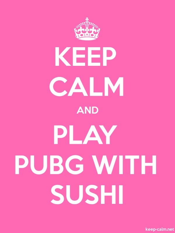 KEEP CALM AND PLAY PUBG WITH SUSHI - white/pink - Default (600x800)