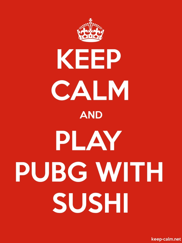 KEEP CALM AND PLAY PUBG WITH SUSHI - white/red - Default (600x800)