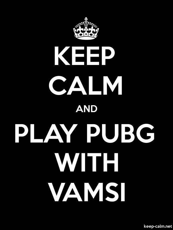 KEEP CALM AND PLAY PUBG WITH VAMSI - white/black - Default (600x800)