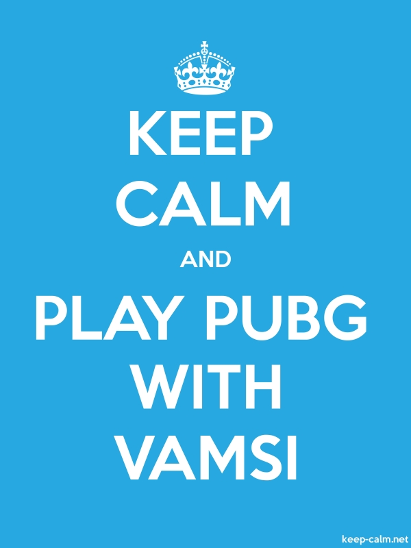 KEEP CALM AND PLAY PUBG WITH VAMSI - white/blue - Default (600x800)