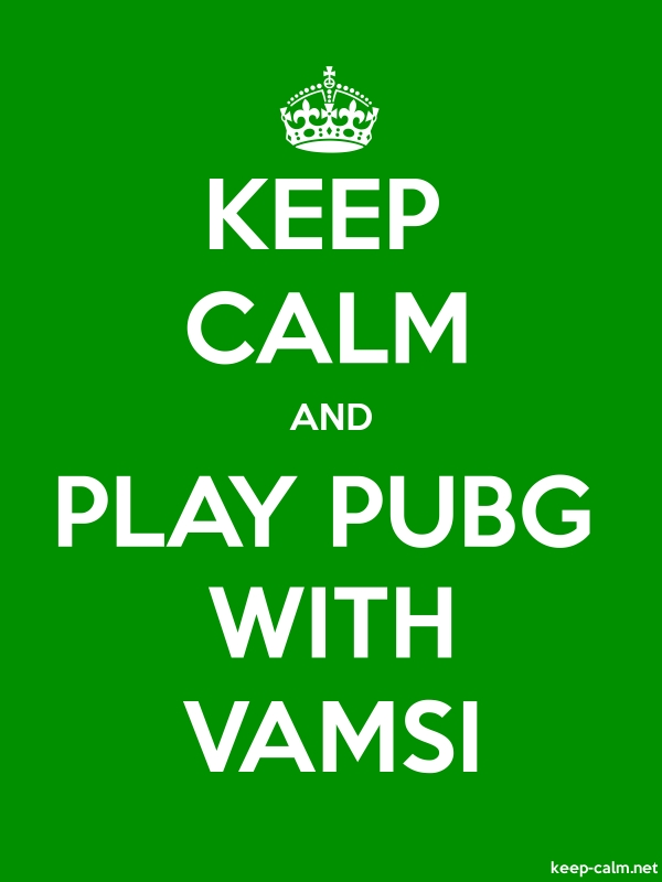 KEEP CALM AND PLAY PUBG WITH VAMSI - white/green - Default (600x800)