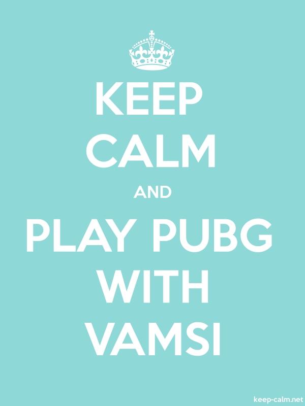 KEEP CALM AND PLAY PUBG WITH VAMSI - white/lightblue - Default (600x800)