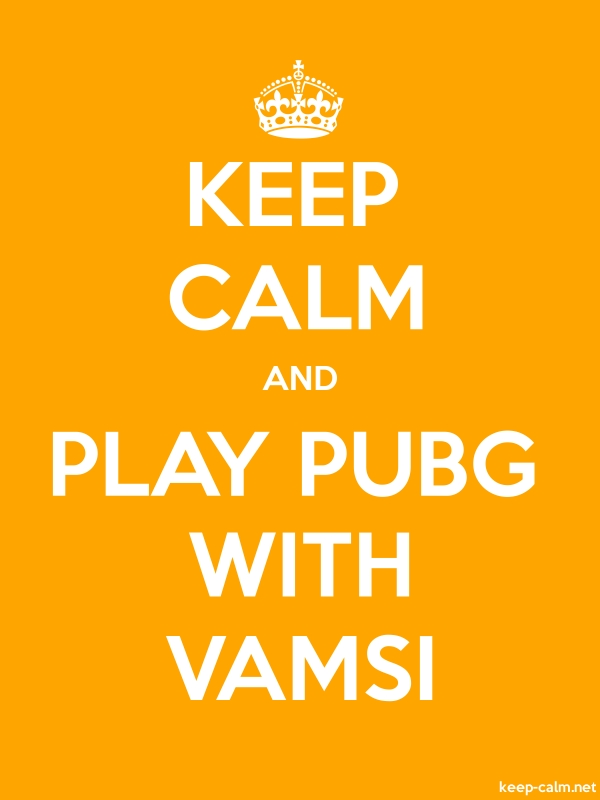 KEEP CALM AND PLAY PUBG WITH VAMSI - white/orange - Default (600x800)