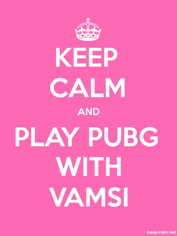 KEEP CALM AND PLAY PUBG WITH VAMSI - white/pink - Default (600x800)