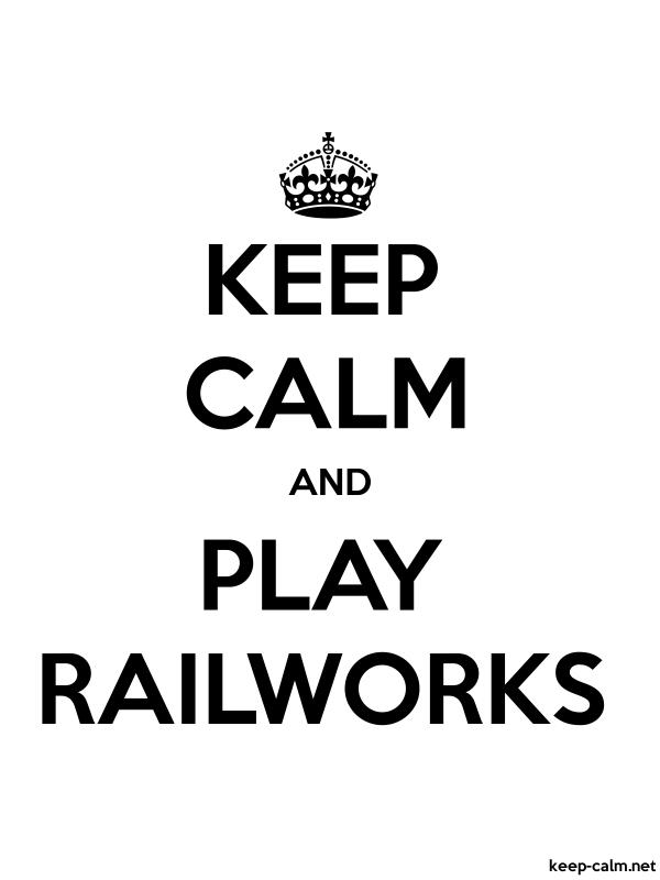 KEEP CALM AND PLAY RAILWORKS   KEEP-CALM net