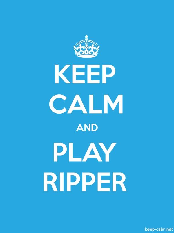 KEEP CALM AND PLAY RIPPER - white/blue - Default (600x800)