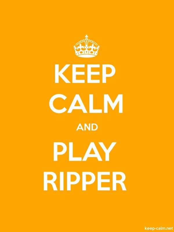 KEEP CALM AND PLAY RIPPER - white/orange - Default (600x800)