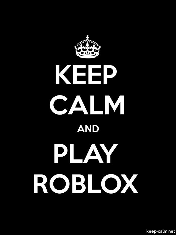 KEEP CALM AND PLAY ROBLOX - white/black - Default (600x800)