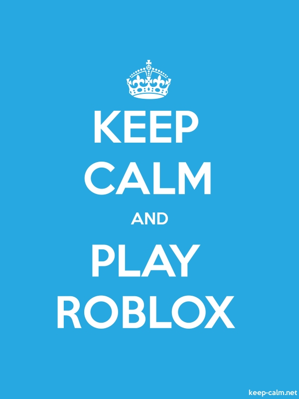 KEEP CALM AND PLAY ROBLOX - white/blue - Default (600x800)