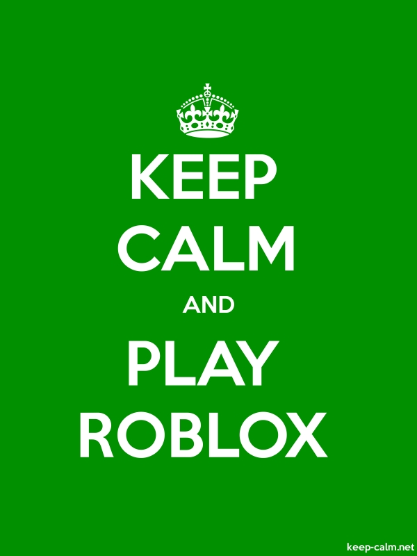 KEEP CALM AND PLAY ROBLOX - white/green - Default (600x800)