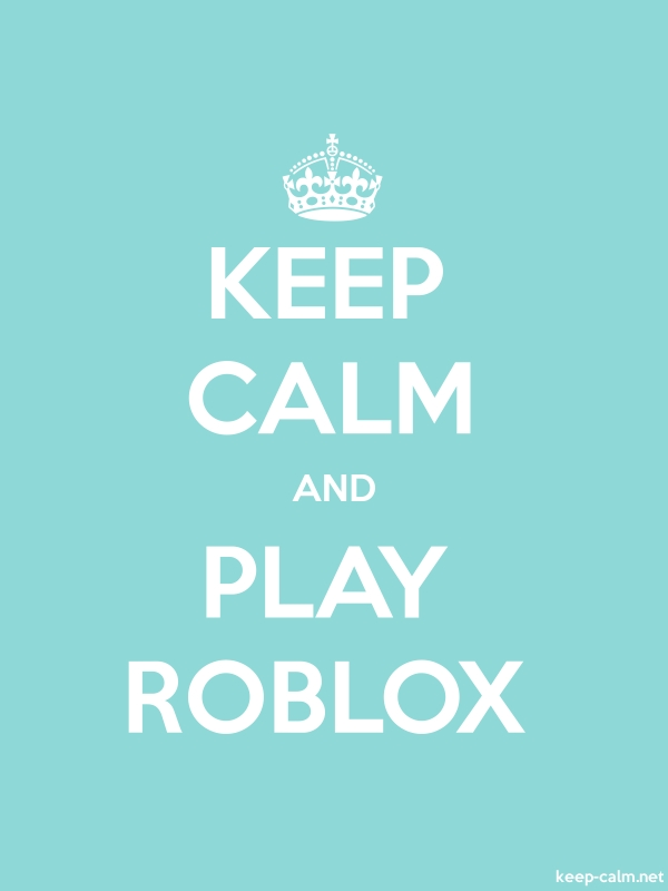 KEEP CALM AND PLAY ROBLOX - white/lightblue - Default (600x800)