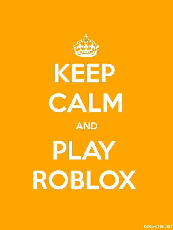 KEEP CALM AND PLAY ROBLOX - white/orange - Default (600x800)