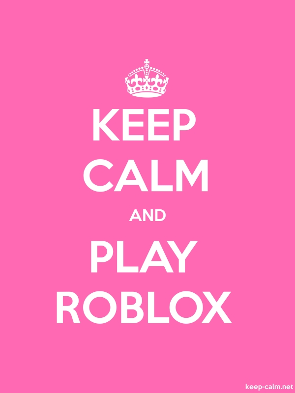 KEEP CALM AND PLAY ROBLOX - white/pink - Default (600x800)