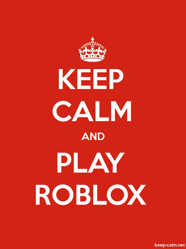 KEEP CALM AND PLAY ROBLOX - white/red - Default (600x800)