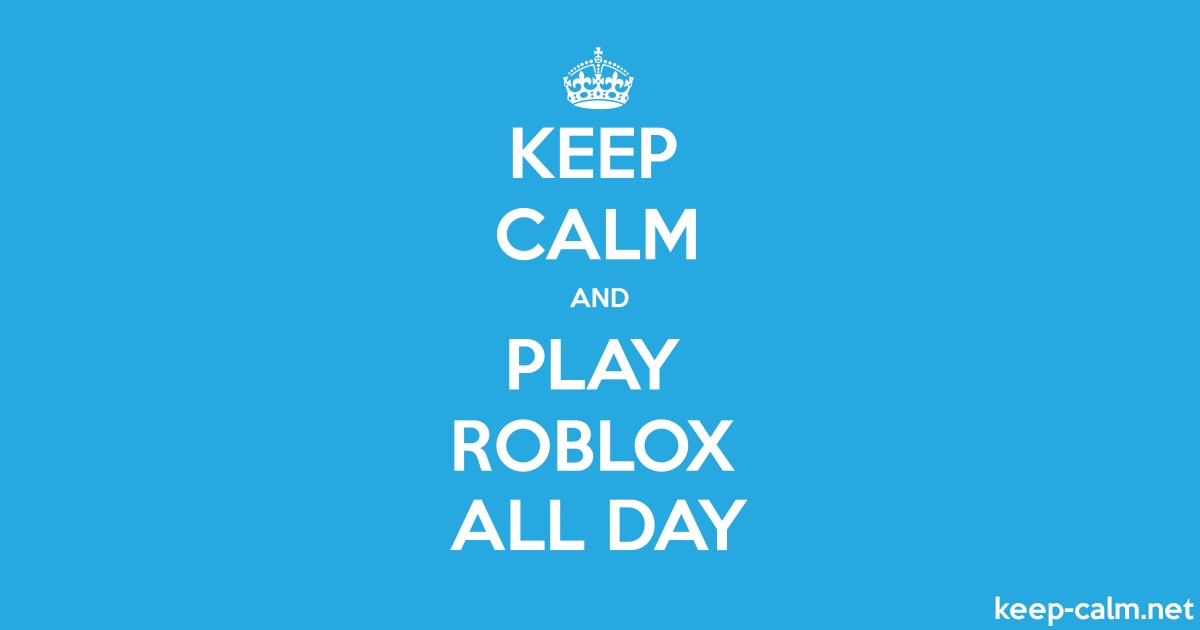 Keep Calm And Play Roblox All Day Keep Calmnet - hit or miss remix song id for roblox auto electrical