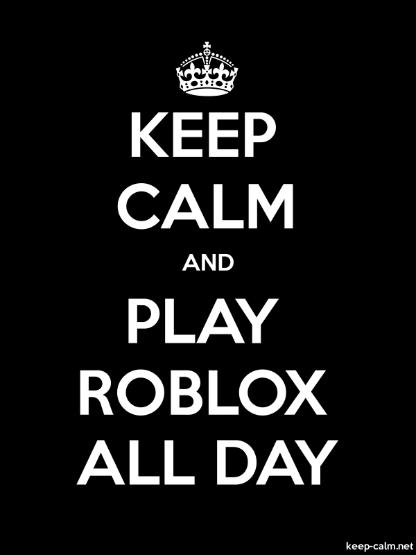 KEEP CALM AND PLAY ROBLOX ALL DAY - white/black - Default (600x800)