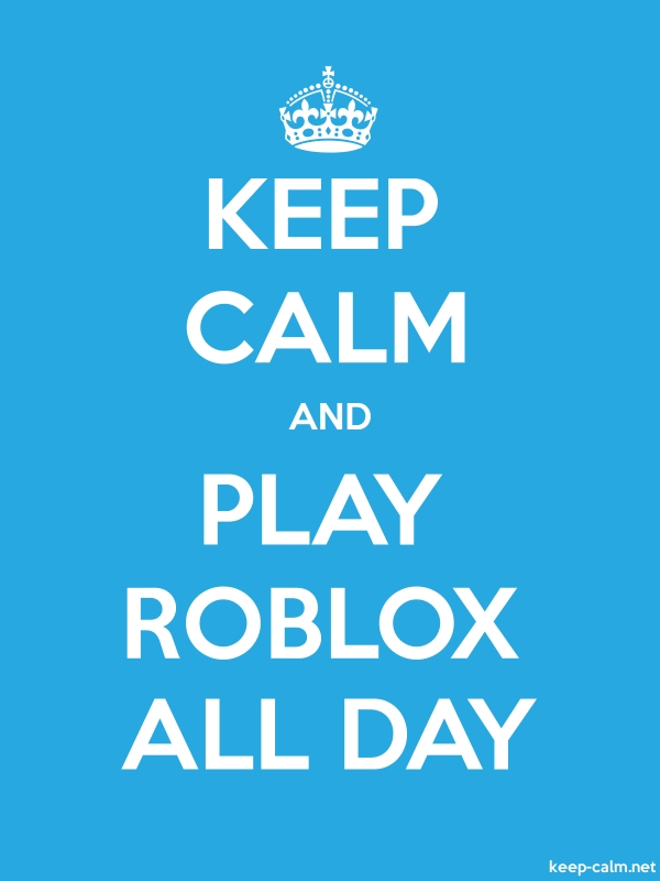 KEEP CALM AND PLAY ROBLOX ALL DAY - white/blue - Default (600x800)