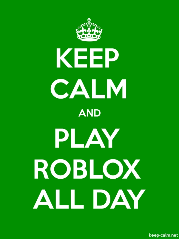 KEEP CALM AND PLAY ROBLOX ALL DAY - white/green - Default (600x800)