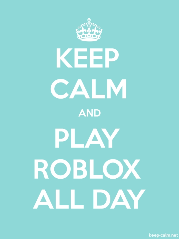 KEEP CALM AND PLAY ROBLOX ALL DAY - white/lightblue - Default (600x800)