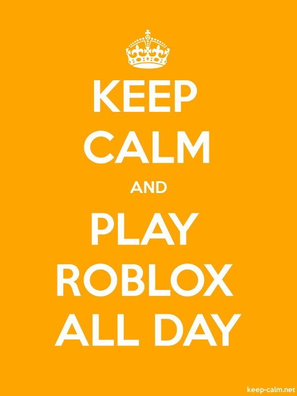 KEEP CALM AND PLAY ROBLOX ALL DAY - white/orange - Default (600x800)
