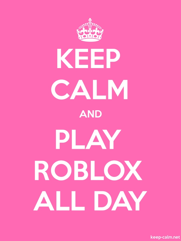 KEEP CALM AND PLAY ROBLOX ALL DAY - white/pink - Default (600x800)
